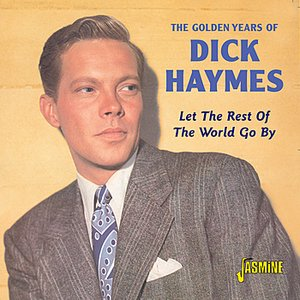 The Golden Years Of Dick Haymes- Let The Rest Of The World Go By