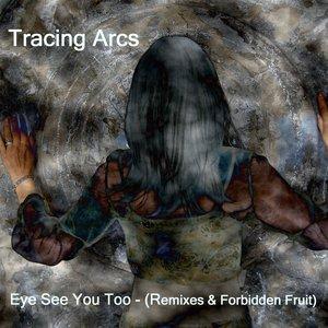 Eye See You Too (Remixes & Forbidden Fruit)