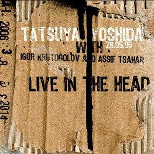 Live In The Head (With Igor Krutogolov & Assif Tsahar)