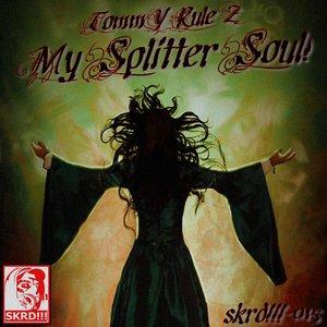 My Splitter Soul!
