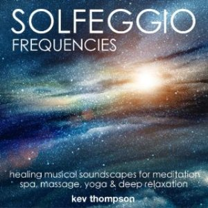 Solfeggio Frequencies: Healing Musical Soundscapes for Meditation, Spa, Yoga & Deep Relaxation