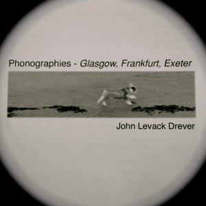 Phonographies: Glasgow, Frankfurt, Exeter