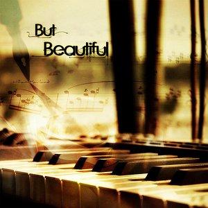 But Beautiful
