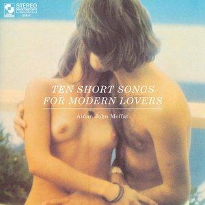 Ten Short Songs for Modern Lovers