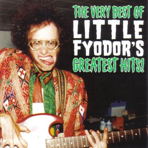 The Very Best Of Little Fyodor's Greatest Hits!