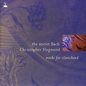 Bach: The Secret Bach - Works for Clavichord