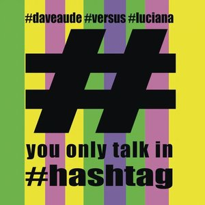 You Only Talk In #Hashtag