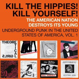 Soul Jazz Records Presents PUNK 45: Kill The Hippies! Kill Yourself! The American Nation Destroys Its Young. Underground Punk in the United States of America, Vol. 1. 1973-1987