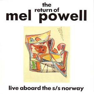 The Return Of Mel Powell - Live At The Floating Jazz Festival Aboard The S/S Norway
