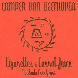 Cigarettes & Carrot Juice: The Santa Cruz Years