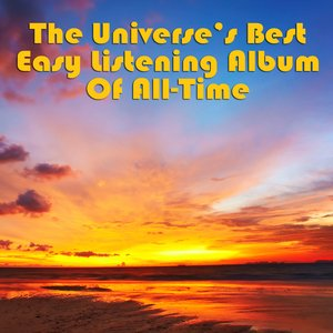 The Universe's Best Easy Listening Of All-Time