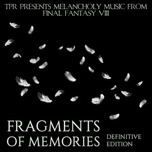 Fragments of Memories: Melancholy Music from Final Fantasy VIII (Definitive Edition)