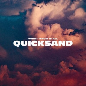 What I Know Is All Quicksand