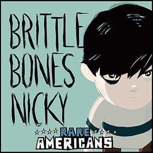 Brittle Bones Nicky