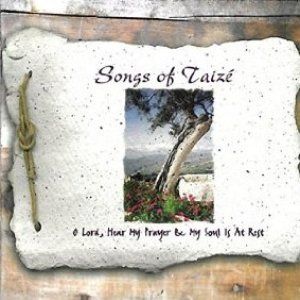 Songs of Taizé - O Lord, Hear My Prayer & My Soul Is At Rest