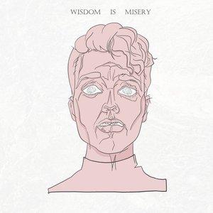 Wisdom Is Misery