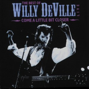 Come A Little Bit Closer - The Best of Willy DeVille Live