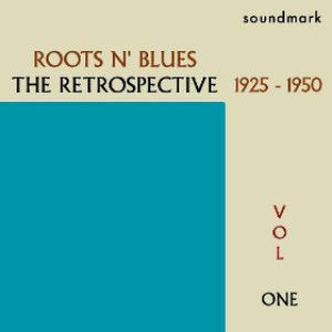 Roots N' Blues: The Retrospective: 1925-1950, Vol. One