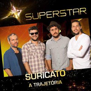 Superstar - Suricato - A Trajetória