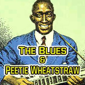 The Blues & Peetie Wheatstraw
