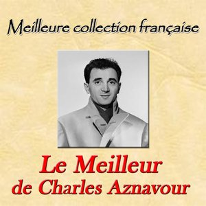 Meilleure collection française: Le meilleur de Charles Aznavour