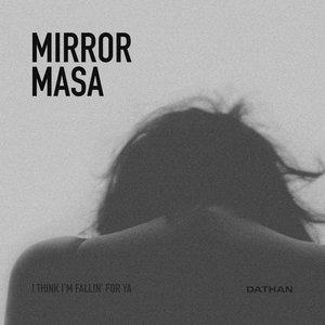 Mirror Masa (I Think I'm Fallin' for Ya)