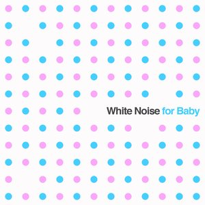 White Noise for Baby: Soothing Sounds for Newborn Babies to Aid Sleep