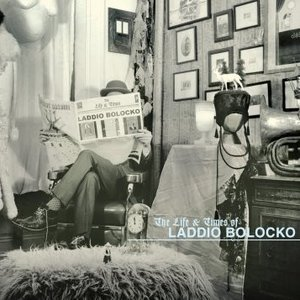 Life And Times Of Laddio Bolocko