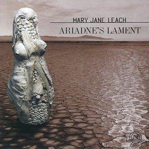 Mary Jane Leach: Ariadne's Lament