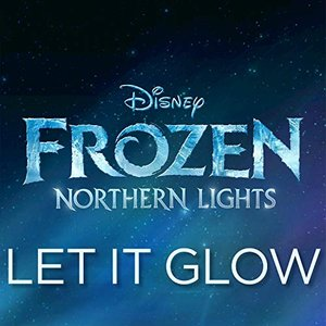 """Let It Glow (From """"Frozen Northern Lights"""")"""