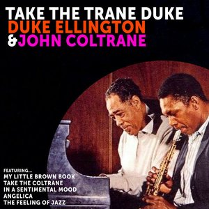 Take The Trane Duke: Duke Ellington and John Coltrane
