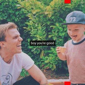 Boy You're Good