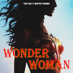 Wonder Woman 2017 Theme (Original Motion Picture Soundtrack)