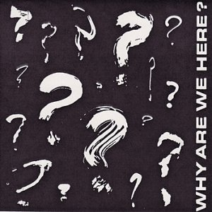 Why Are We Here? E.P.