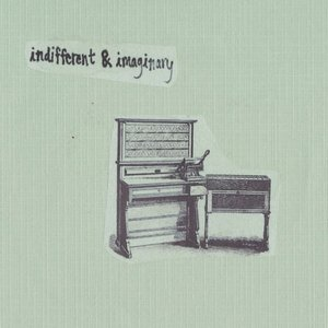 Indifferent & Imaginary