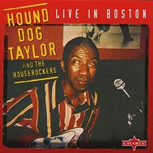 Hound Dog Taylor & The Houserockers: Live In Boston