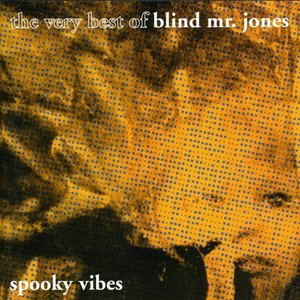 Spooky Vibes: The Very Best of Blind Mr. Jones