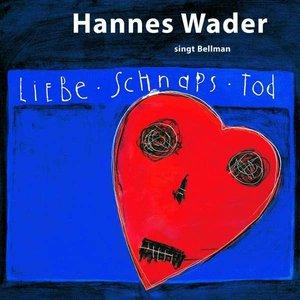 Liebe, Schnaps, Tod - Hannes Wader Singt Bellman