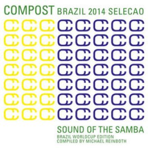 Compost Brazil 2014 Selecao - Sound of the Samba - Brazil Worldcup Edition - Compiled by Michael Reinboth