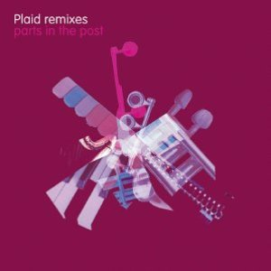 Plaid Remixes - Parts In The Post