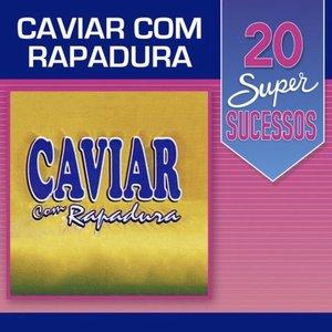 20 Super Sucessos: Caviar Com Rapadura