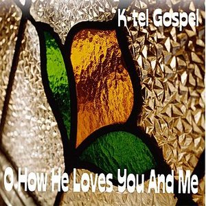 K-tel Gospel - O How He Loves You And Me