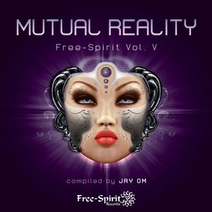 Free-Spirit Vol. V - Mutual Reality - Compiled by Jay OM
