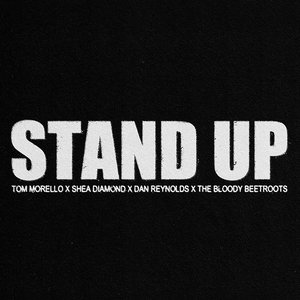 Stand Up (Tom Morello, Shea Diamond, Dan Reynolds & The Bloody Beetroots)