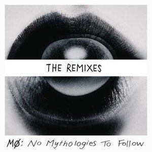 No Mythologies to Follow (The Remixes)