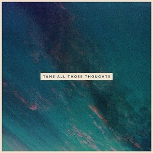 Tame All Those Thoughts