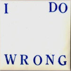 I do wrong