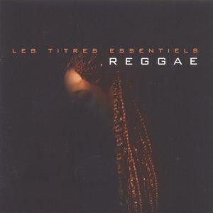 Les titres essentiels Reggae Essentials