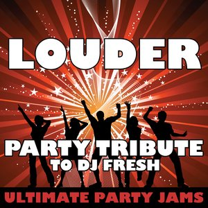 Louder (Party Tribute to DJ Fresh)