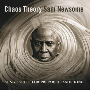 Chaos Theory: Songs Cycles for Prepared Saxophone